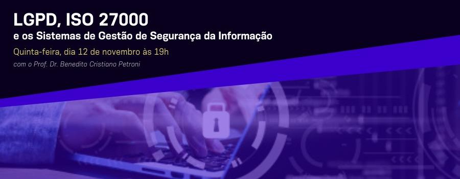 LGPD, ISO 27000 e os Sistemas de Gestão de Segurança da Informação